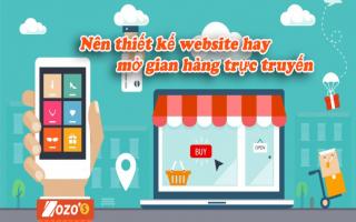 Nên thiết kế website hay mở gian hàng trực tuyến?